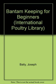 Bantam Keeping for Beginners: Batty, Joseph Dr.
