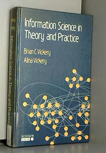Information Science in Theory and Practice (Guides to Information Sources): Brian C. Vickery, Alina...