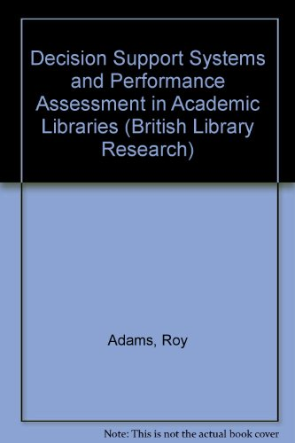 Decision Support Systems and Performance Assessment in Academic Libraries (British Library Research) (1857390474) by Roy Adams; Ian Bloor; Mel Collier; Marcus Meldrum; Suzanne Ward