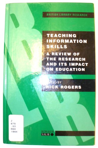 Teaching Information Skills : A Review of the Research and Its Impact on Education (British Library...