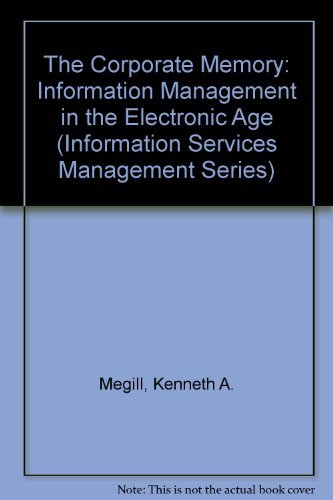 The Corporate Memory: Information Management in the: Megill, Kenneth A.