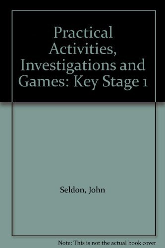 Practical Activities, Investigations and Games: Key Stage 1: Seldon, John