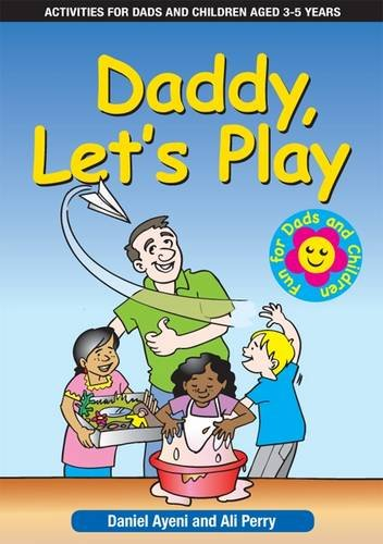 Daddy Let's Play: Activities for Dads and: Daniel Ayeni; Ali