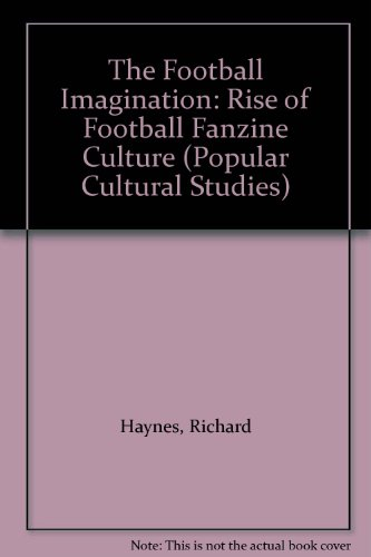 9781857422122: The Football Imagination: Rise of Football Fanzine Culture (Popular Cultural Studies)