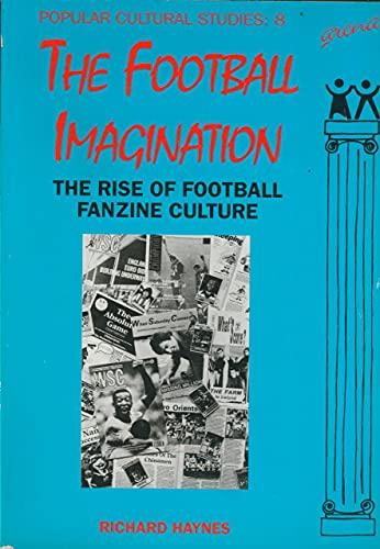 9781857422139: The Football Imagination: The Rise of Football Fanzine Culture (Popular Cultural Studies ; 8)