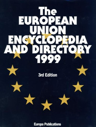 9781857430561: The European Union Encyclopedia and Directory 1999 (The European Union Encyclopedia & Directory)
