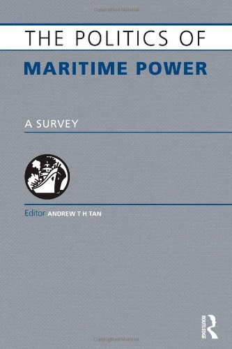 The Politics of Maritime Power: A Survey: Tan, Andrew T. H.