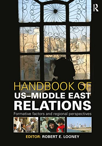Handbook of US-Middle East Relations: Formative Factors and Regional Perspectives: Looney, Robert E...