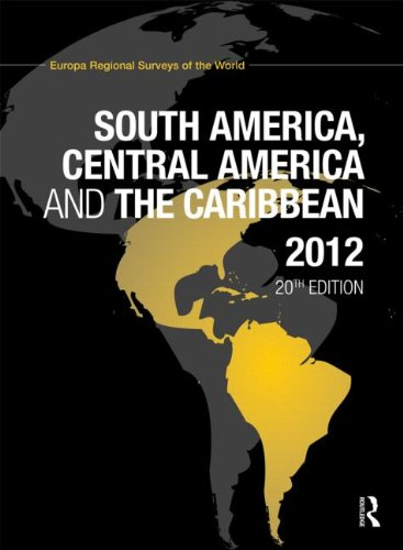 South America, Central America and the Caribbean, 2012. [20th edition].: Europa Regional Surveys of...