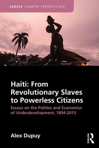 Haiti: From Revolutionary Slaves to Powerless Citizens: Essays on the Politics and Economics of ...