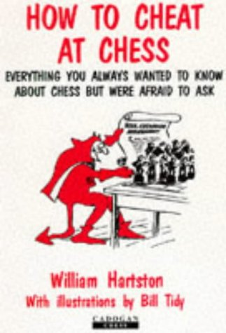 HOW TO CHEAT AT CHESS. Everything You Always Wanted to Know About Chess But Were Afraid to Ask.