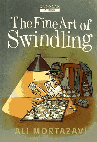 The Fine Art of Swindling (Cadogan Chess Books): Ali Mortazavi