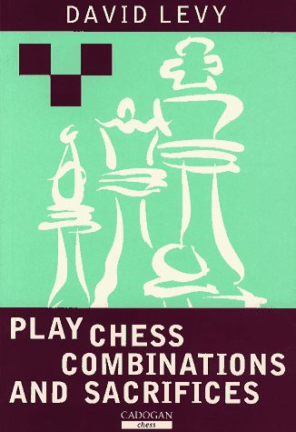 Play Chess Combinations and Sacrifices (9781857441123) by David Levy