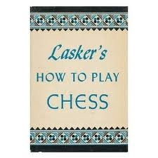 How to Play Chess: Lasker, Emanuel