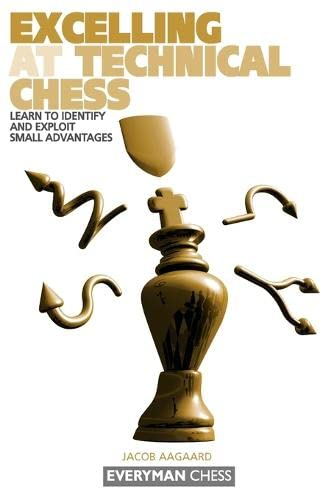 9781857443646: Excelling at Technical Chess: Learn To Identify And Exploit Small Advantages