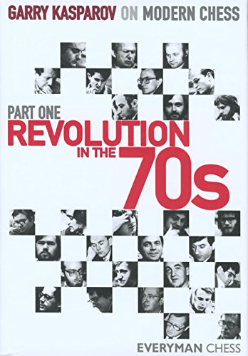 Garry Kasparov on Modern Chess, Part One: Revolution in the 70's: Garry Kasparov