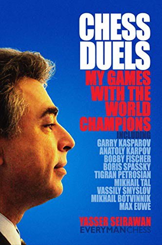 Chess Duels: My Games with the World Champions: Yasser Seirawan