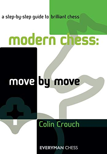 9781857445992: Modern Chess: Move by Move: A Step-By-Step Guide To Brilliant Chess (Everyman Chess)