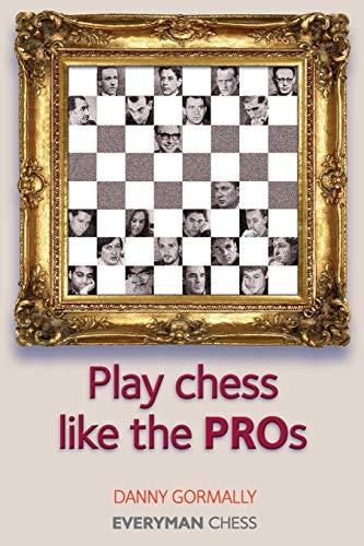Play Chess Like the Pros (Everyman Chess Series): Gormally, Danny