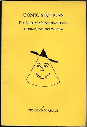 9781857480078: Comic Sections: Book of Mathematical Jokes, Humour, Wit and Wisdom