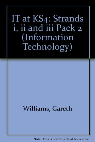 IT at KS4: Strands i, ii and iii Pack 2 (Information Technology) (1857491262) by Gareth Williams; M. Williams