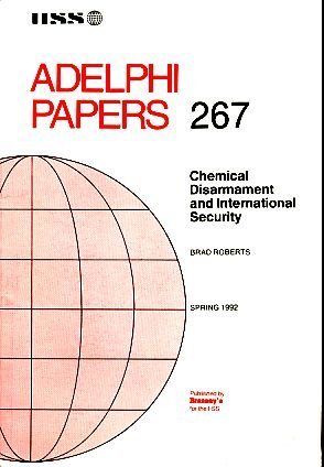 Chemical Disarmament and International Security (Adelphi Papers): Brad Roberts