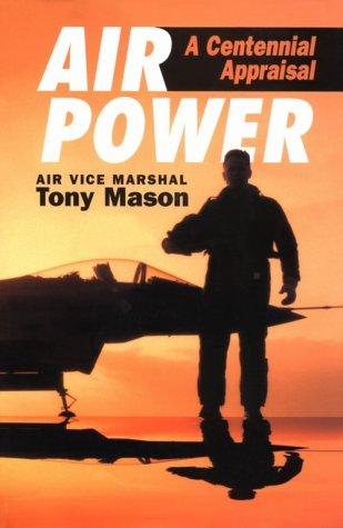 Airpower: A Centennial Appraisal: Mason, Tony, Mason, R. A.