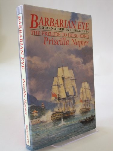 Barbarian Eye: Lord Napier in China, 1834: The Prelude to Hong Kong