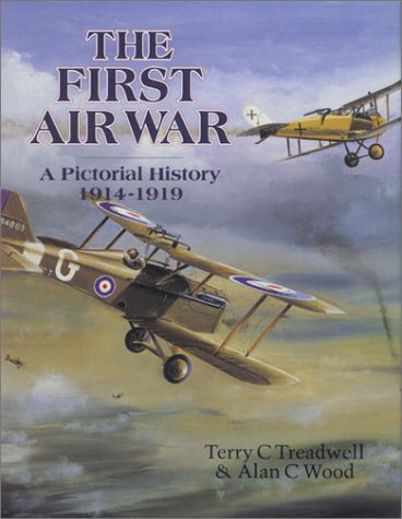 The First Air War: A Pictorial History: Wood, Alan C.
