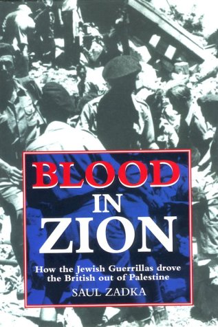 Blood In Zion : How the Jewish Guerrillas Drove the British out of Palestine: Zadka, Saul
