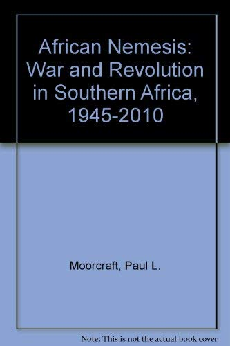 African Nemesis: War and Revolution in Southern Africa, 1945-2010