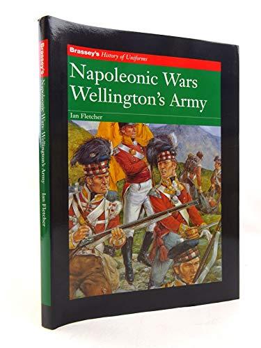 Napoleonic Wars Wellington's Army: Wellington's Army (Brassey's History of Uniforms ...