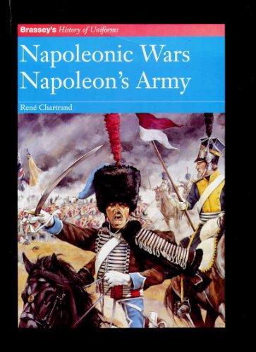 Napoleonic Wars Napoleon's Army (Brassey's History of Uniforms Series): Rene Chartrand, ...