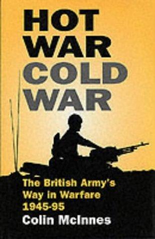 9781857531916: HOT WAR COLD WAR: British Army's Way in Warfare, 1945-95