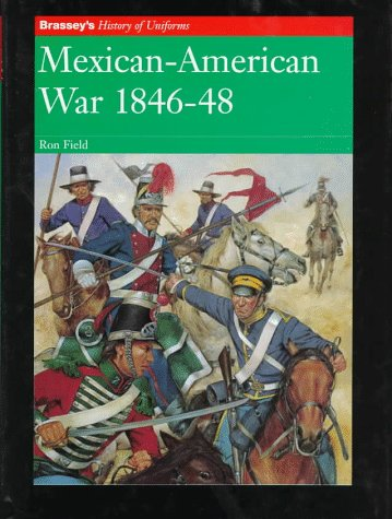 Mexican-American War, 1846-48 (Brassey's History of Uniforms): Field, Ron