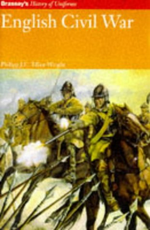 English Civil War: Brassey's History of Uniforms: Philipp J.C. Elliot-Wright. Colour plates by...