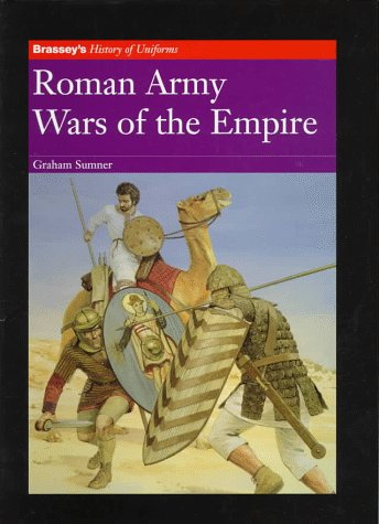 Roman Army: Wars of the Empire (Brassey's History of Uniforms): Sumner, Graham