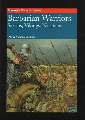 Barbarian Warriors - Saxons, Vikings, Normans (Brassey's History of Uniforms): Shadrake, Dan &...