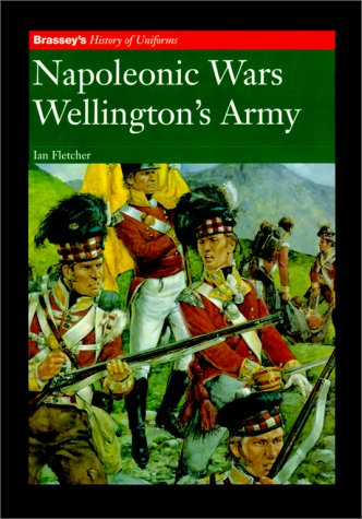 9781857532210: NAPOLEONIC WARS: WELLINGTON'S ARMY (Brassey's History of Uniforms)