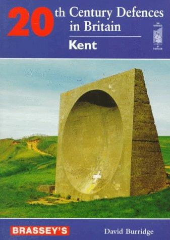 20th Century Defences in Britain: Kent (Defence of Britain): Burridge, David