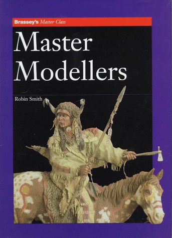 MASTER MODELLERS (Brassey's Master Class): Smith, Robin