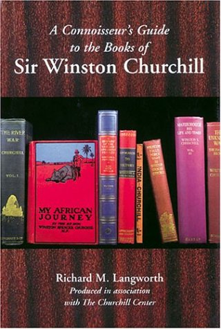 A CONNOISSEUR'S GUIDE TO THE BOOKS OF SIR WINSTON CHURCHILL: Produced in association with the ...