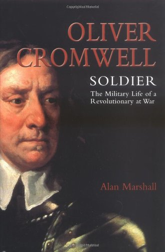 Oliver Cromwell: Soldier - The Military Life: Marshall, Alan
