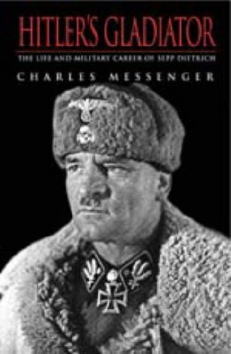 9781857533897: Hitler's Gladiator: The Life and Wars of Panzer Army Commander Sepp Dietrich