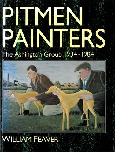 9781857540369: Pitmen Painters: The Ashington Group, 1934-1984: Ashington Group, 1934-84