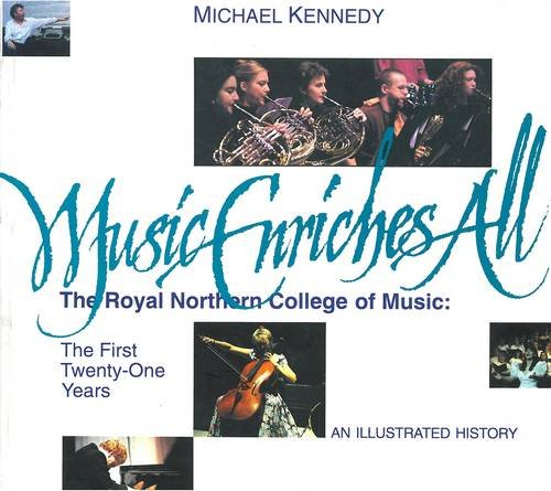 Music enriches all: The Royal Northern College of Music : the first twenty-one years (9781857540857) by Michael Kennedy