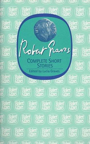 Robert Graves: Complete Short Stories. Edited by Lucia Graves