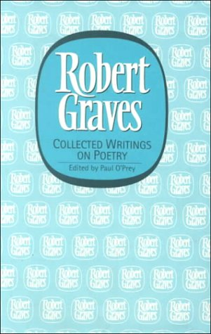 Robert Graves: Collected Writings on Poetry. Edited by Paul O'Prey
