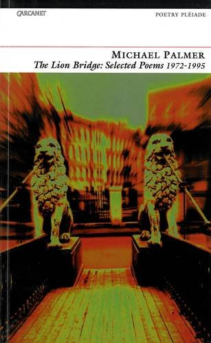 'THE LION BRIDGE: SELECTED POEMS, 1972-95' (1857544420) by MICHAEL PALMER