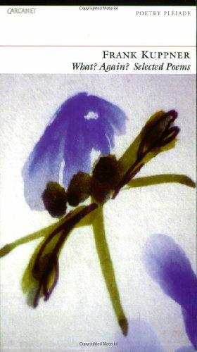 What? Again?: Selected Poems (Poetry Pleiade): Kuppner, Frank